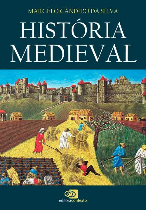 Caoa de História Medieval | Marcelo Cândido Silva | Editora Contexto | lançamento de livro sobre religiosidade, guerras, política, sociedade na Idade Média
