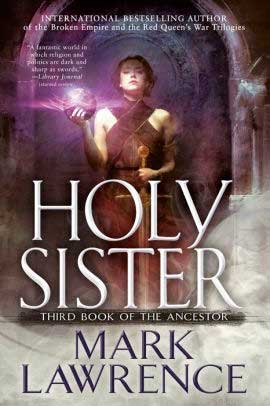 Holy Sister(Book of the Ancestor #3) — Mark Lawrence (Ace Books)   Lançamentos fantásticos em língua inglesa de 9 de abril de 2019