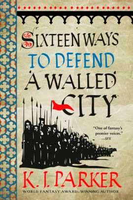 Sixteen Ways to Defend a Walled City — K. J. Parker (Orbit Books)