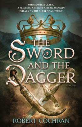 The Sword and the Dagger — Robert Cochran (Tor Teen)   Lançamentos fantásticos em língua inglesa de 9 de abril de 2019