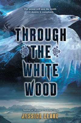 Through the White Wood — Jessica Leake (HarperTeen)